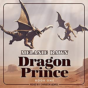 Dragon Prince Audiobook – Unabridged Christa Lewis (Narrator),‎ Melanie Rawn (Author),‎ Tantor Audio (Publisher)