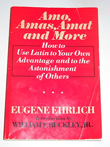 Amo- Amas- Amat- and More: How to Use Latin to Your Own Advantage and to the Astonishment of Others
