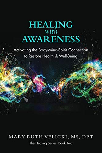 Healing with Awareness: Activating the Body-Mind-Spirit Connection to Restore Health & Well-Being (The Healing Series)