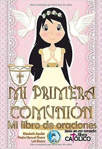 Mi Primera Comunión Mi Libro De Oraciones Jesús En Mi Corazón Spanish Edition 9781794485112 Rivera Manuel Rivera Loli Aguilar Elizabeth Books