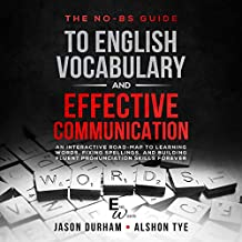 The No-BS Guide to English Vocabulary and Effective Communication: An Interactive Road-Map to Learning Words, Fixing Spellings, and Building Fluent Pronunciation Skills Forever