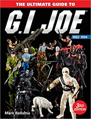 The Ultimate Guide To G I Joe 1982 1994 Bellomo Mark 9781440248795 Amazon Com Books