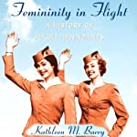 Femininity in Flight: A History of Flight Attendants | Kathleen Barry