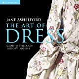 The Art of Dress: Clothes Through History 1500–1914