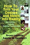 How to Turn Your Desires and Ideals into Reality, Brown Landone and Sumner M. Davenport, 098152382X
