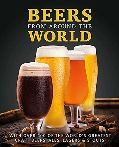 Beers from Around the World: With over 400 of the World's Greatest Craft Beers, Ales, Lagers & Stouts by Mark Kelly