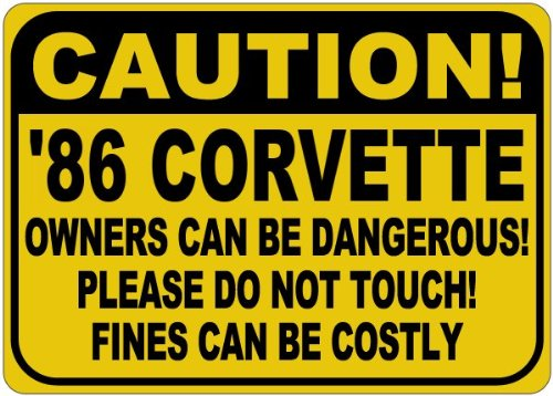 - 1986 86 CHEVY CORVETTE Owners Can Be Dangerous Aluminum Caution Sign - 12 x 18 Inches