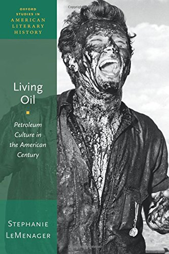 Living Oil  Petroleum Culture In The American Century  Oxford Studies In American Literary History