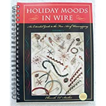 Holiday Moods in Wire: An Extended Guide to the Fine Art of Wirewrapping.