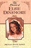 The Character of Elsie Dinsmore, Michael Dante Aprile, 1581822014