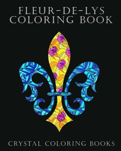 Fleur De Lis Stars (Fleur-De-Lys Coloring Book For Adults: A Stress Relief Adult Coloring Book Containing 30 Fleur-De-Lys And Fleur-De-Lis Pattern Coloring Pages (Volume 3))
