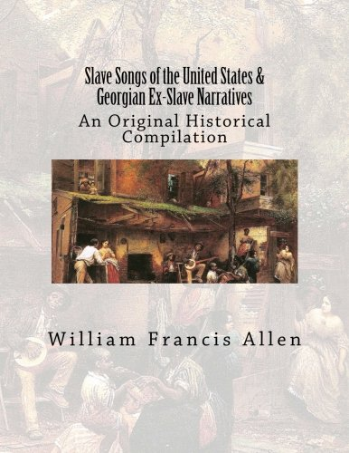 Books : Slave Songs of the United States & Georgian Ex-Slave Narratives: An Original Historical Compilation