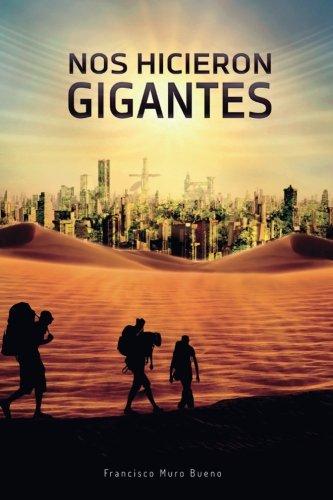 Nos hicieron gigantes Tapa blanda – 14 sep 2016 Francisco Muro Bueno Createspace Independent Pub 153767496X Dystopian