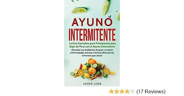 Ayuno Intermitente: La Guía Completa para Principiantes para Bajar de Peso con el Ayuno Intermitente (Libro en Español / Intermittent Fasting Spanish Book ...