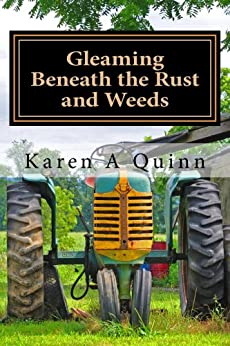 Gleaming Beneath the Rust and Weeds (Life Well Worn - Poetry & Pictures Book 1) by [Quinn, Karen]