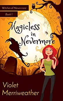 Magicless in Nevermore (Witches of Nevermore Book 1) by [Merriweather, Violet]