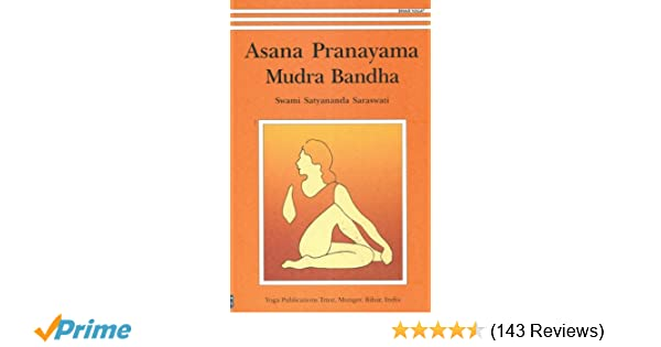 Asana Pranayama Mudra Bandha: Swami Satyananda Saraswati ...