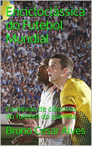 Encicloclássica do Futebol Mundial: Centenas de clássicos do futebol do planeta