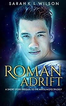 Roman Adrift: A Short Prequel to The Matsumoto Trilogy by [Sarah K. L. Wilson]
