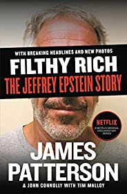 Filthy Rich: A Powerful Billionaire, the Sex Scandal that Undid Him, and All the Justice that Money Can Buy: T