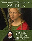 Sister Wendy on the Art of Saints, Wendy Beckett, 1616366974