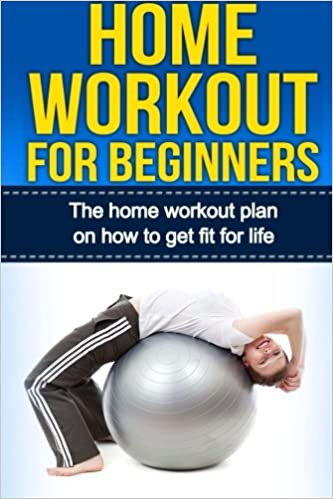 Home Workout For Beginners The Plan On How To Get Fit Life Exercise And Fitness