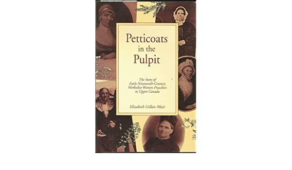 petticoats in the pulpit the story of early nineteenth century methodist women preachers in upper canada