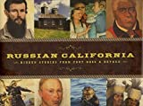 img - for Russian California: Hidden Stories From Fort Ross & Beyond book / textbook / text book