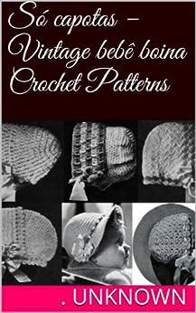 Só capotas -Vintage bebê boina Crochet Patterns (Portuguese Edition