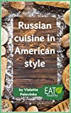 Russian cuisine in American style: Classic recipes for every day for a modern American housewife