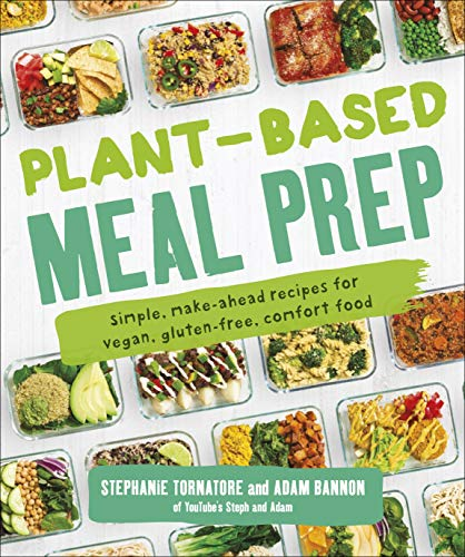 Plant-Based Meal Prep: Simple, Make-ahead Recipes for Vegan, Gluten-free, Comfort Food by Stephanie Tornatore, Adam Bannon