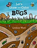 Let's Draw and Color: BUGS (A Let's Draw and Color Book)