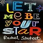 Let Me Be Your Star | Rachel Shukert