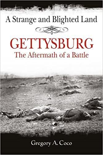 a strange and blighted land gettysburg the aftermath of a battle