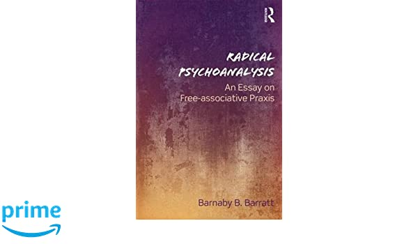 com radical psychoanalysis an essay on associative com radical psychoanalysis an essay on associative praxis 9781138954854 barnaby b barratt books