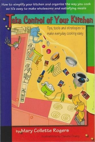 Take Control of Your Kitchen: Tips, Tools and Strategies To Make Everyday Cooking Easy