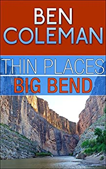 Thin Places: Big Bend (A Romantic Suspense Series...with a touch of Fantasy, Book 3) by [Coleman, Ben]