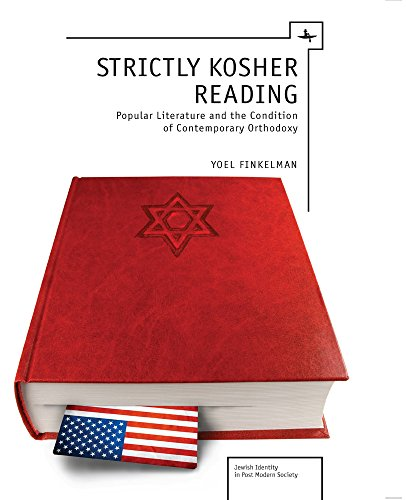 Strictly Kosher Reading: Popular Literature And The Condition Of Contemporary Orthodoxy (Jewish Identities In Post-Modern Society)
