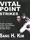 Vital Point Strikes: The Art & Science of Striking Vital Targets for Self-Defense & Combat Sports: The Art and Science of Striking Vital Targets for Self-Defense and Combat Sports of Sang H. Kim on 29 April 2008