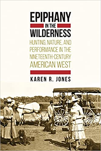 Ilmaisen tekstin lataaminen Epiphany in the Wilderness: Hunting, Nature, and Performance in the Nineteenth-Century American West PDF FB2