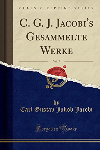 C. G. J. Jacobi's Gesammelte Werke, Vol. 7 (Classic Reprint) (German Edition)