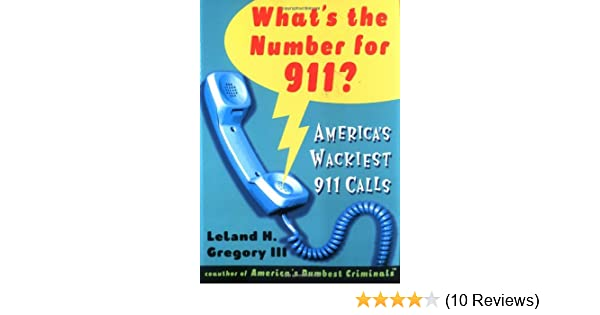 What's The Number For 911?: America's Wackiest 911 Calls: Leland H