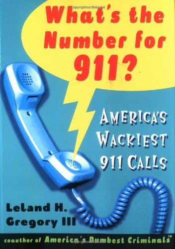 What's The Number For 911?: America's Wackiest 911