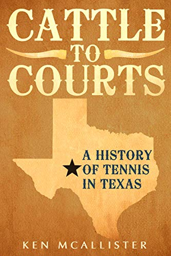 Cattle To Courts: A History of Tennis In Texas por Ken McAllister