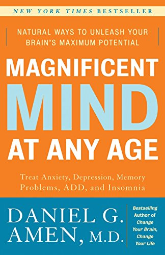 Magnificent Mind at Any Age: Natural Ways to Unleash Your Brain's Maximum Potential by Amen, Daniel G., M.d.