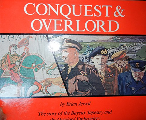 - Conquest and Overlord: The Story of the Bayeux Tapestry and the Overlord Embroidery