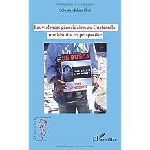 Les violences génocidaires au guatemala, une histoire en per