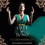 Call to Juno: A Tale of Ancient Rome, Book 3 | Elisabeth Storrs