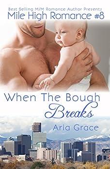 When The Bough Breaks (M/M Romance) (Mile High Romance Book 8) by [Grace, Aria]