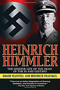 Heinrich Himmler: The Sinister Life of the Head of the SS and Gestapo from Skyhorse Publishing